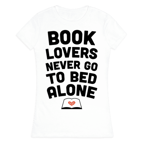 Book Lovers Never Go To Bed Alone Womens T-Shirt