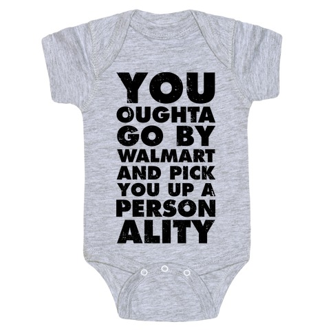 d05b8207 You Oughta Go By Walmart and Pick You Up a Personality Baby One-Piece |  LookHUMAN
