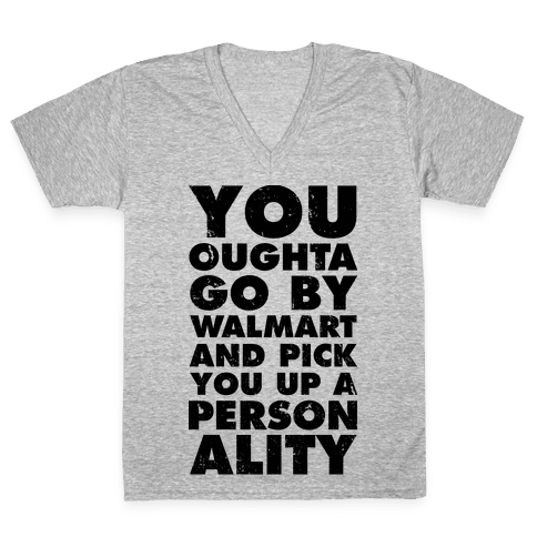 You Oughta Go By Walmart and Pick You Up a Personality V-Neck Tee Shirt