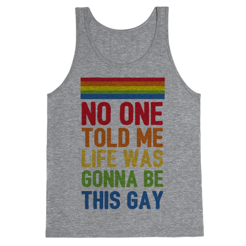No One Told Me Life Was Gonna Be This Gay Tank Top