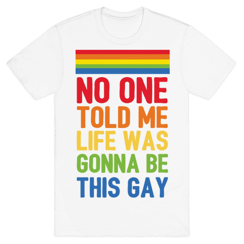 No One Told Me Life Was Gonna Be This Gay Mens T-Shirt