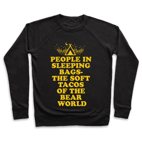People in Sleeping Bags the Soft Tacos of the Bear World Pullover