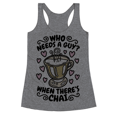 Who Needs A Guy When There's Chai Racerback Tank Top