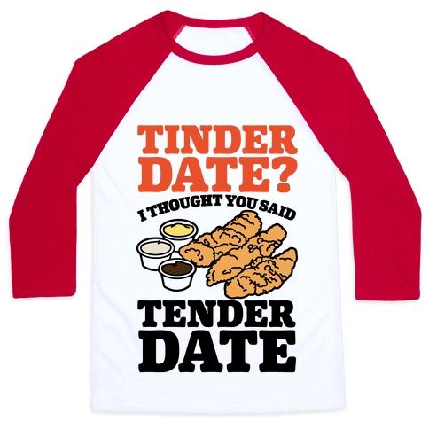 Tinder Date? I Thought You Said Tender Date Baseball Tee