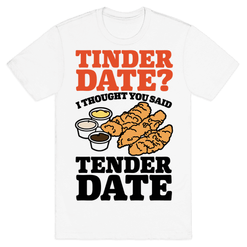 Tinder Date? I Thought You Said Tender Date Mens T-Shirt
