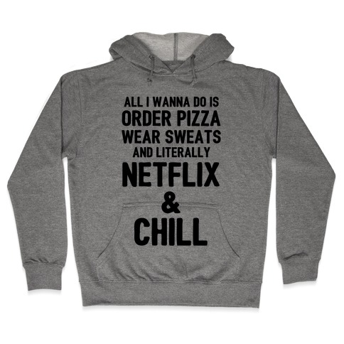 Order Pizza, Wear Sweats, Netflix & Chill Hooded Sweatshirt