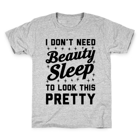 I Don't Need Beauty Sleep To Look This Pretty Kids T-Shirt