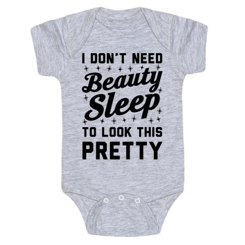 I Don't Need Beauty Sleep To Look This Pretty Baby Onesy