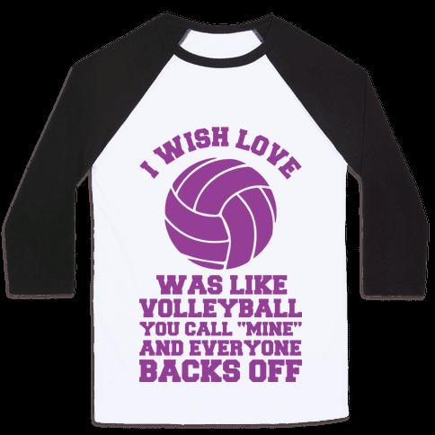 I Wish Love Was Like Volleyball You Call Mine and Everyone Backs Off Baseball Tee