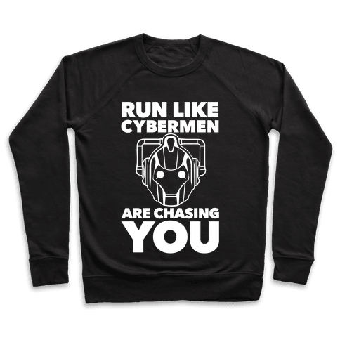 Run Like Cybermen Are Chasing You Pullover