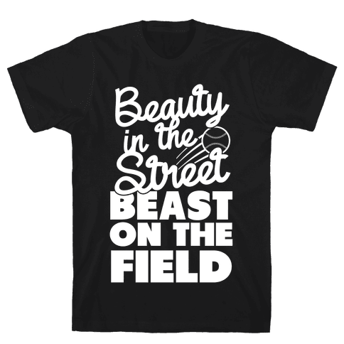 Beauty in the Street Beast on The Field Mens T-Shirt