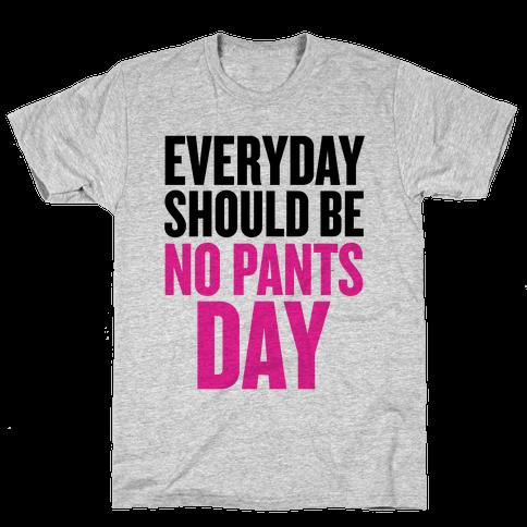 Everyday Should Be No Pants Day Mens T-Shirt
