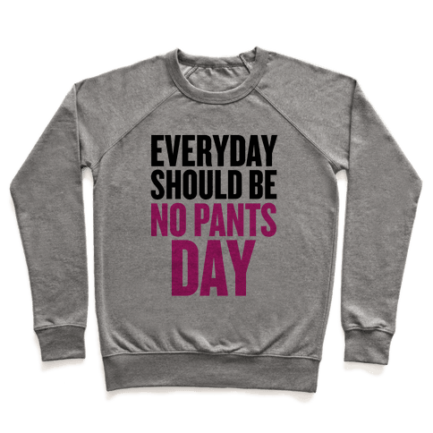 Everyday Should Be No Pants Day Pullover