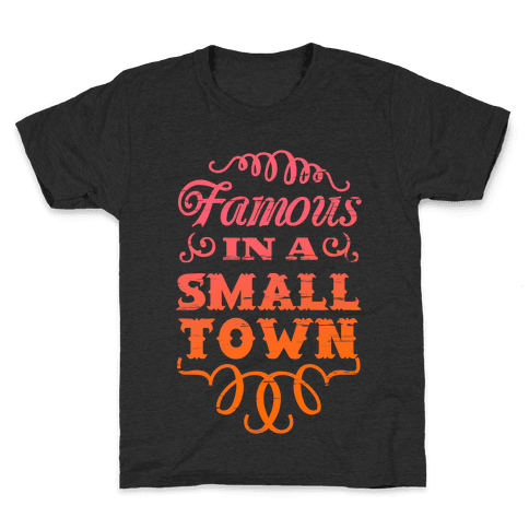 Famous in a Small Town Kids T-Shirt
