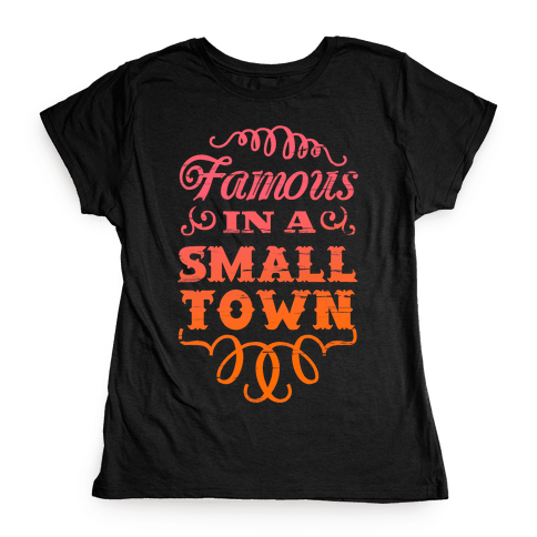 Famous in a Small Town Womens T-Shirt