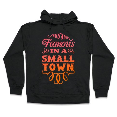 Famous in a Small Town Hooded Sweatshirt