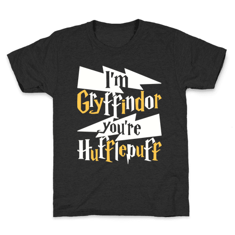 I'm Gryffindor You're Hufflepuff Kids T-Shirt