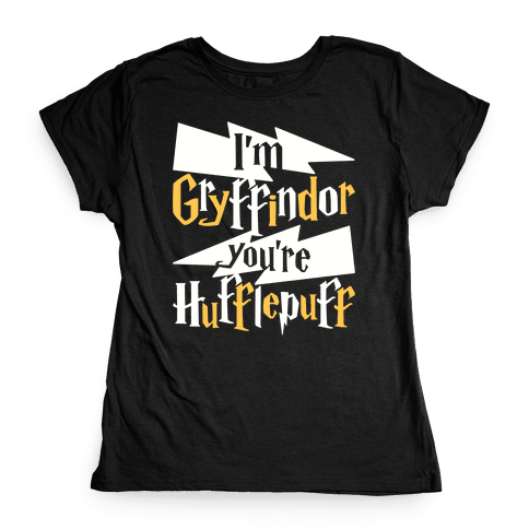 I'm Gryffindor You're Hufflepuff Womens T-Shirt