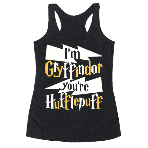 I'm Gryffindor You're Hufflepuff Racerback Tank Top
