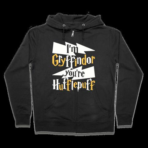 I'm Gryffindor You're Hufflepuff Zip Hoodie