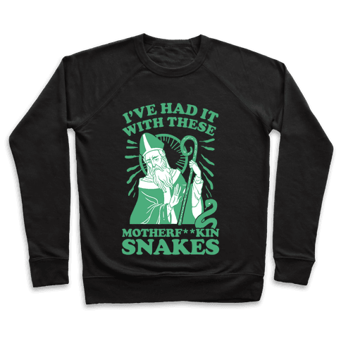 I've Had It With These Motherf**kin Snakes Pullover