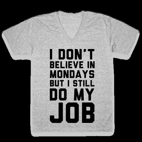 I Don't Believe in Mondays But I Still Do My Job V-Neck Tee Shirt