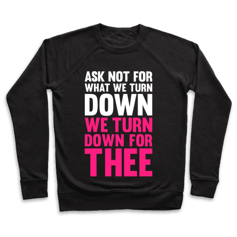 We Turn Down For Thee Pullover