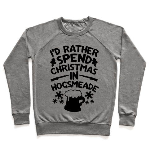 I'd Rather Spend Christmas At Hogsmeade Pullover