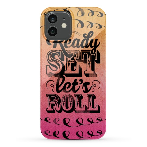 Ready Set Let's Roll Phone Case
