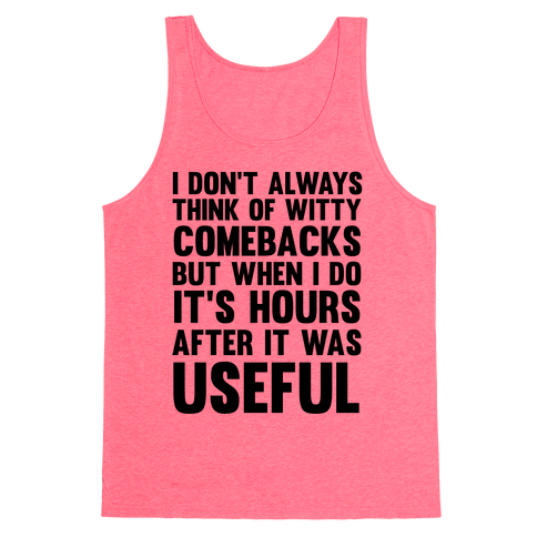 I Don't Always Think Of Witty Comebacks But When I Do It's Hours After It Was Useful Tank Top