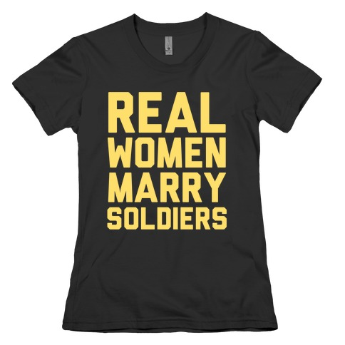 Real Women Marry Soldiers Womens T-Shirt