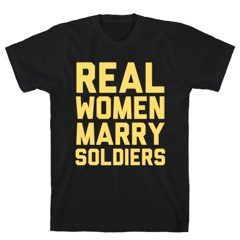 Real Women Marry Soldiers Mens T-Shirt