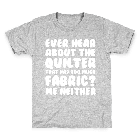Ever Hear About The Quilter That Had Too Much Fabric? Kids T-Shirt