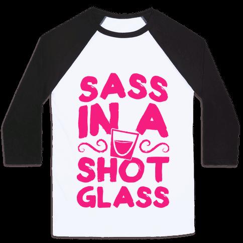 Sass in a Shot Glass Baseball Tee