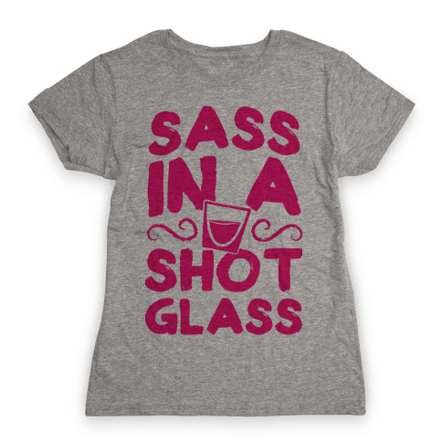 Sass in a Shot Glass Womens T-Shirt