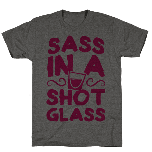 Sass in a Shot Glass Mens T-Shirt