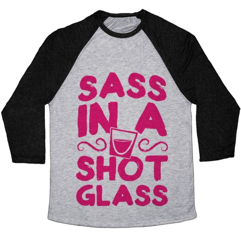 Sass in a Shot Glass Baseball Tee