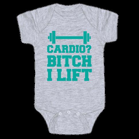Cardio? Bitch I Lift Baby Onesy