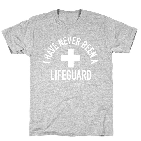 I Have Never Been a Lifeguard Mens T-Shirt