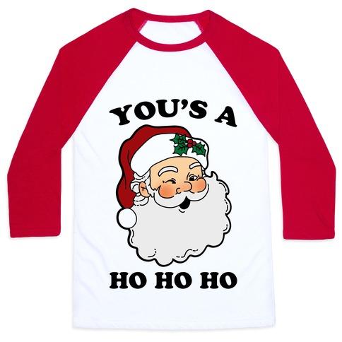 You's A Ho Ho Ho (Santa) Baseball Tee