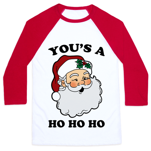 You's A Ho Ho Ho (Santa) Baseball Tee