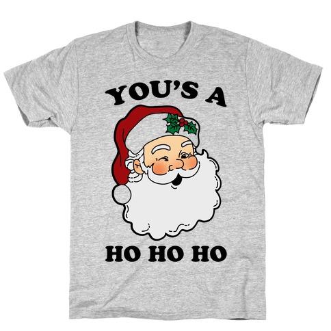 You's A Ho Ho Ho (Santa) T-Shirt
