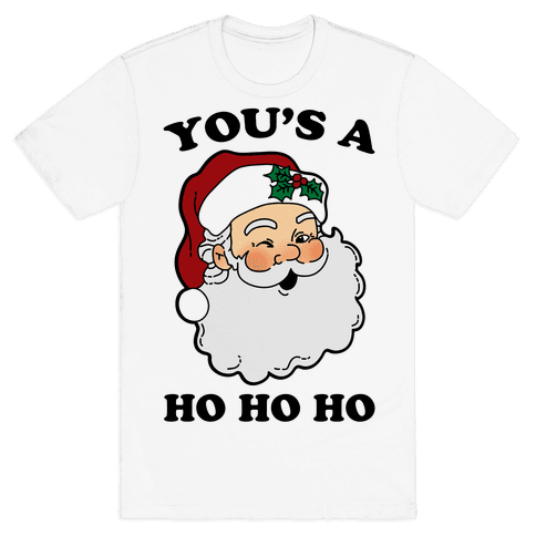 You's A Ho Ho Ho (Santa) Mens T-Shirt