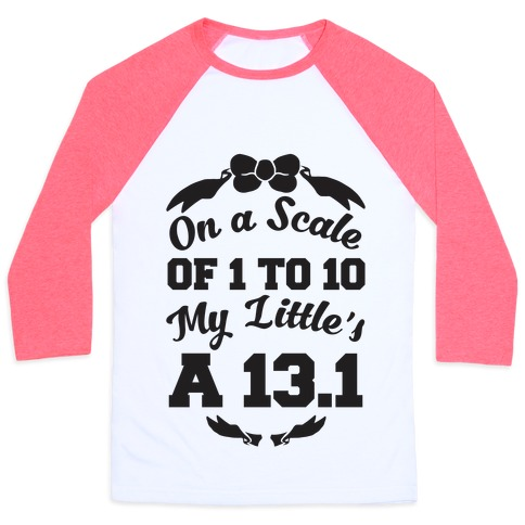 On A Scale Of 1 To 10 My Little's A 13.1 Baseball Tee