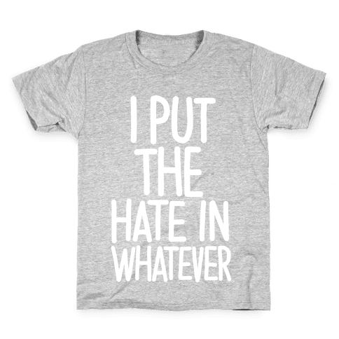 I Put The Hate in Whatever. Kids T-Shirt