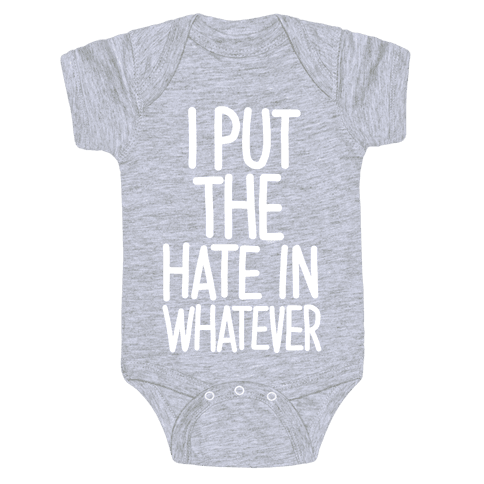 I Put The Hate in Whatever. Baby Onesy