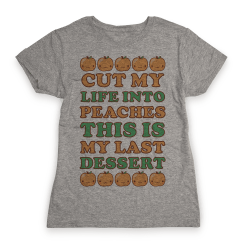 Cut My Life into Peaches Womens T-Shirt