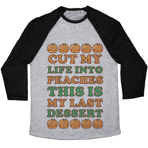 Cut My Life into Peaches Baseball Tee