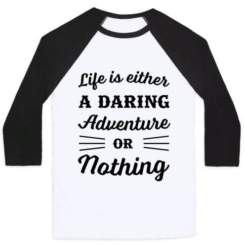 Life Is Either A Daring Adventure Or Nothing Baseball Tee