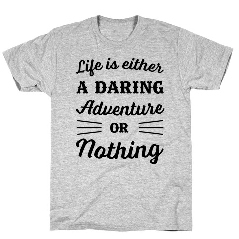 Life Is Either A Daring Adventure Or Nothing T-Shirt